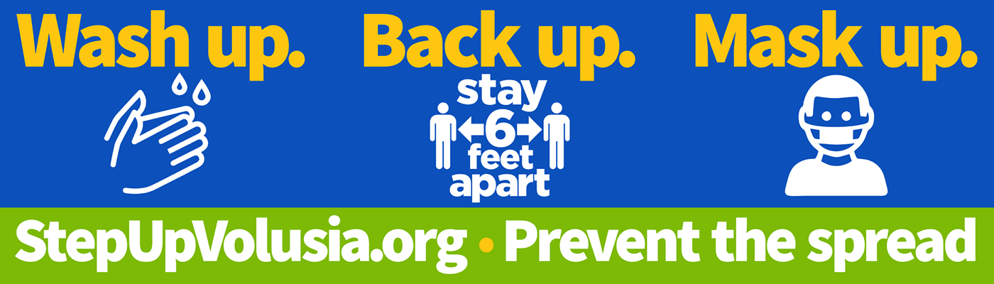 Wash Up, Backup Up, Mask Up.  Stay 6 ft apart.  Prevent the spread.  Website: StepupVolusia.org